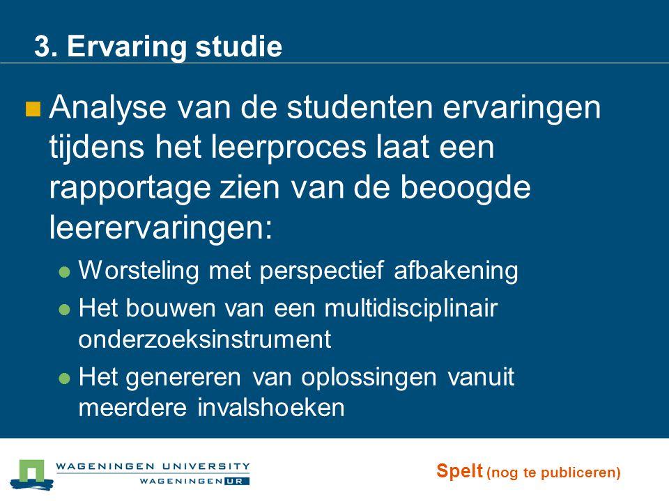3. Ervaring studie Analyse van de studenten ervaringen tijdens het leerproces laat een rapportage zien van de beoogde leerervaringen: