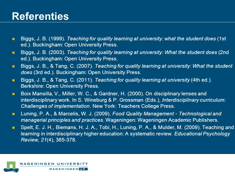 Referenties Biggs, J. B. (1999). Teaching for quality learning at university: what the student does (1st ed.). Buckingham: Open University Press.