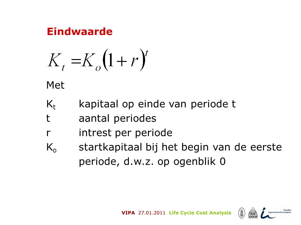 Eindwaarde Met. Kt kapitaal op einde van periode t. t aantal periodes. r intrest per periode.