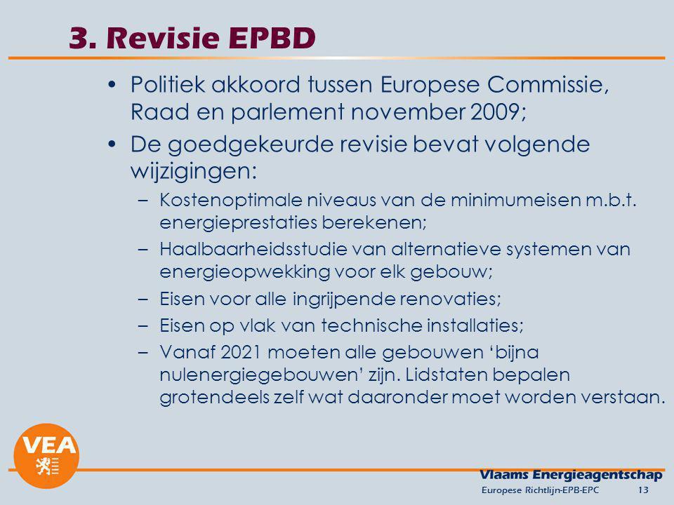 versie april 2010 3. Revisie EPBD. Politiek akkoord tussen Europese Commissie, Raad en parlement november 2009;