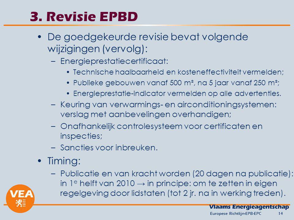 versie april 2010 3. Revisie EPBD. De goedgekeurde revisie bevat volgende wijzigingen (vervolg): Energieprestatiecertificaat: