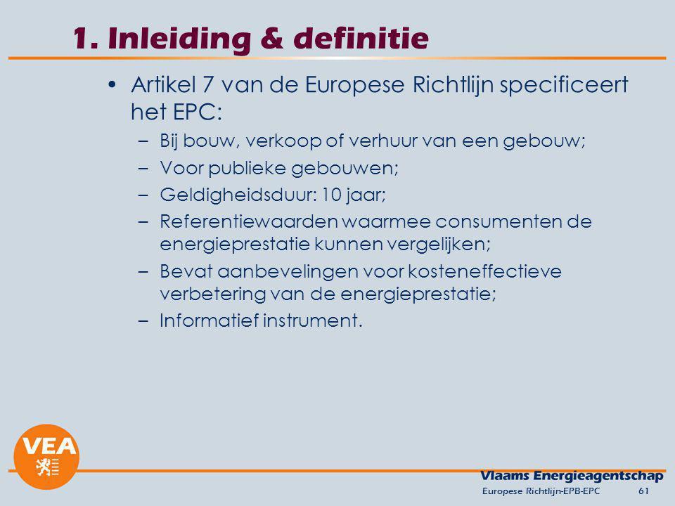 1. Inleiding & definitie Artikel 7 van de Europese Richtlijn specificeert het EPC: Bij bouw, verkoop of verhuur van een gebouw;
