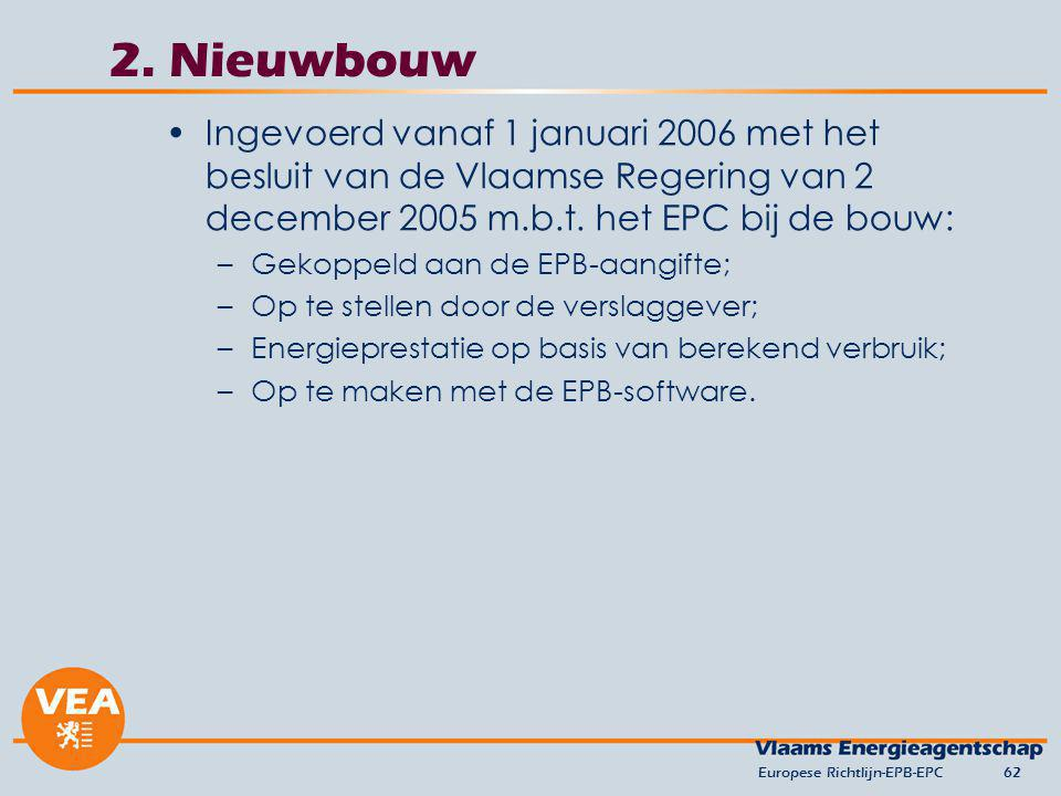 2. Nieuwbouw Ingevoerd vanaf 1 januari 2006 met het besluit van de Vlaamse Regering van 2 december 2005 m.b.t. het EPC bij de bouw: