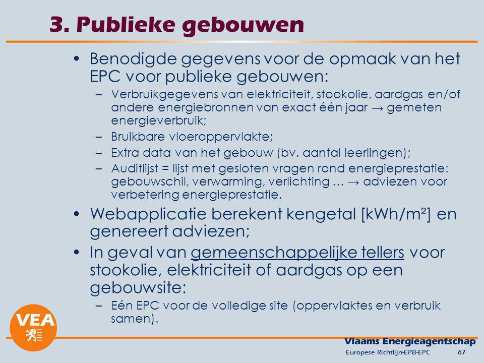 3. Publieke gebouwen Benodigde gegevens voor de opmaak van het EPC voor publieke gebouwen: