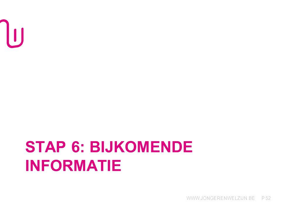 Stap 6: bijkomende informatie