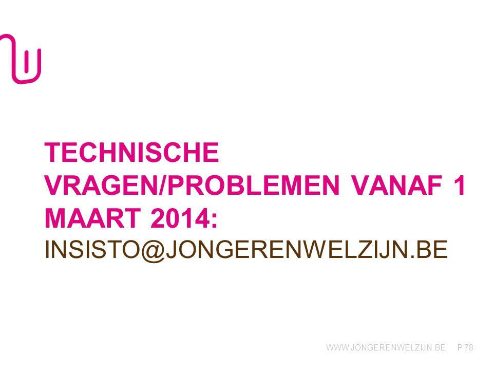 Technische vragen/problemen vanaf 1 maart 2014: insisto@jongerenwelzijn.be