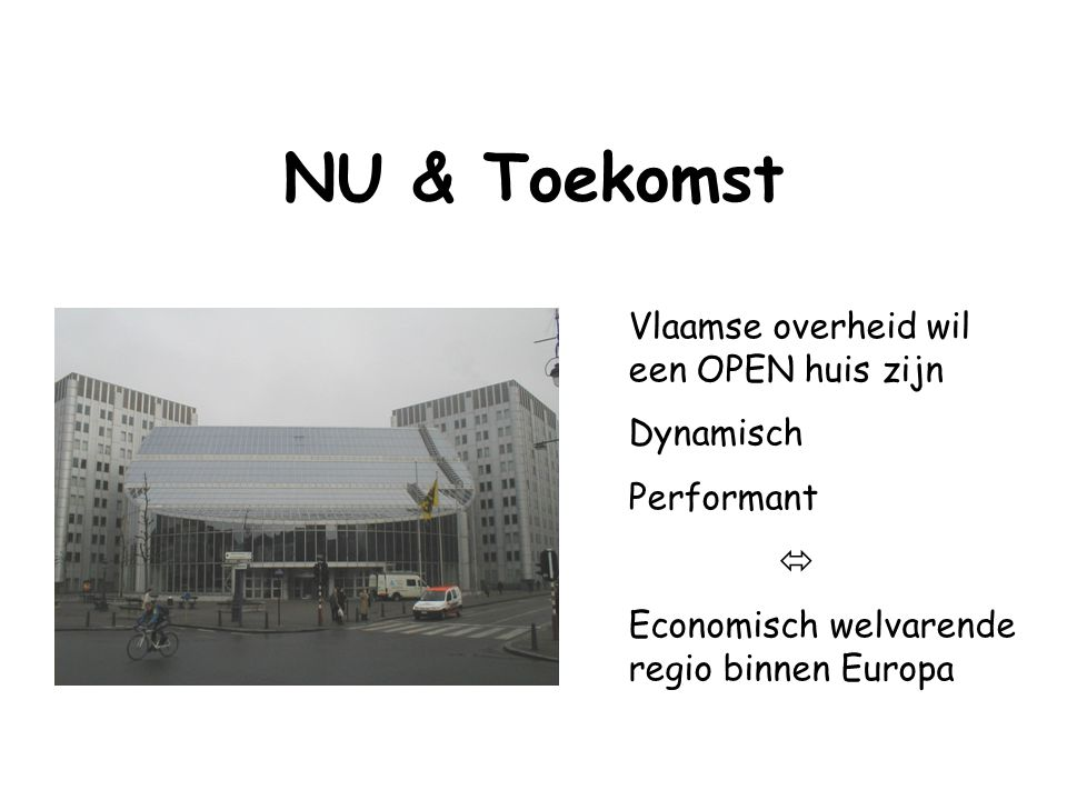 NU & Toekomst Vlaamse overheid wil een OPEN huis zijn Dynamisch