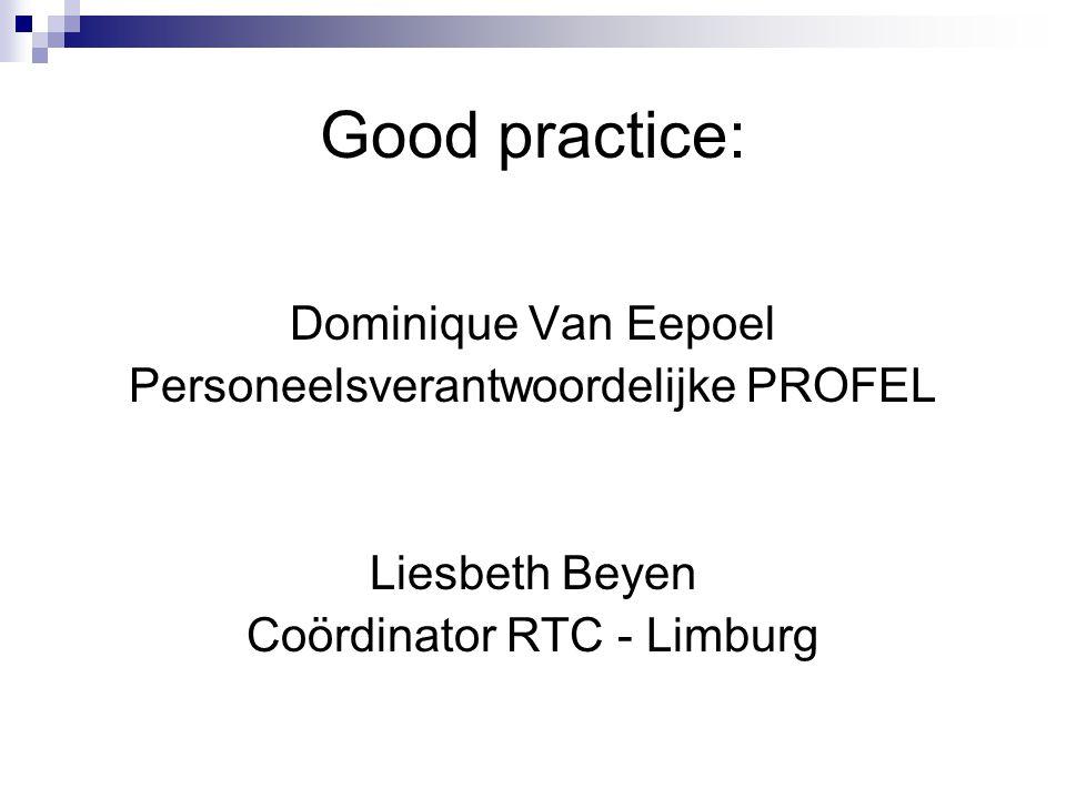 Good practice: Dominique Van Eepoel Personeelsverantwoordelijke PROFEL