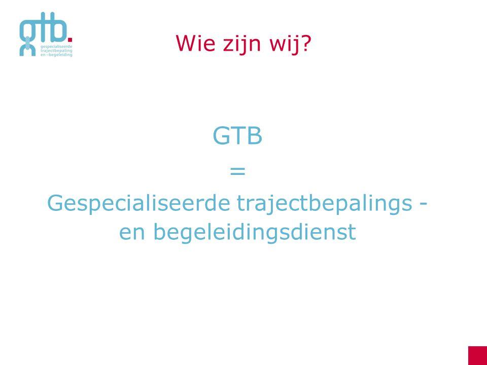 GTB = Gespecialiseerde trajectbepalings -en begeleidingsdienst