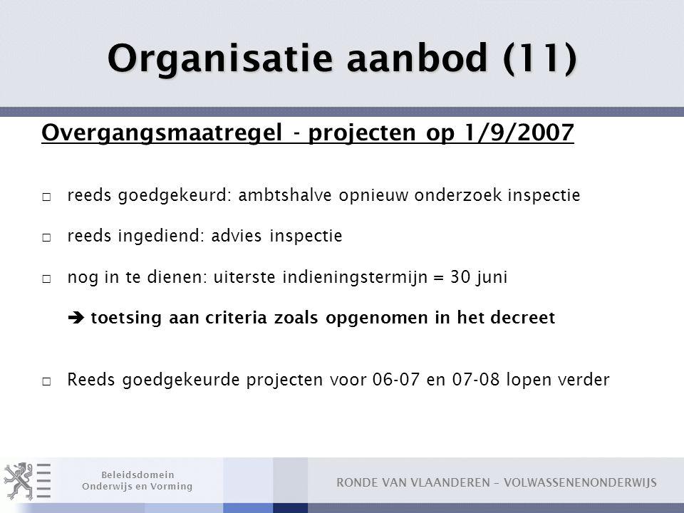 Organisatie aanbod (11) Overgangsmaatregel - projecten op 1/9/2007