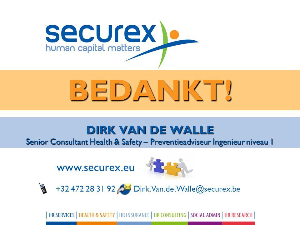 BEDANKT! DIRK VAN DE WALLE Senior Consultant Health & Safety – Preventieadviseur Ingenieur niveau 1.