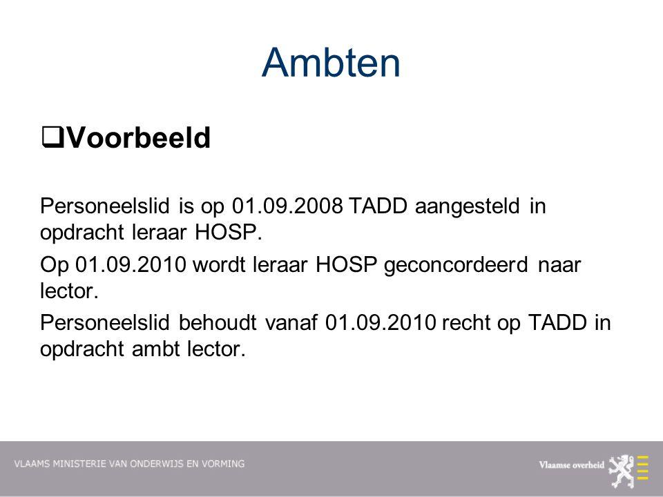 Ambten Voorbeeld. Personeelslid is op 01.09.2008 TADD aangesteld in opdracht leraar HOSP.