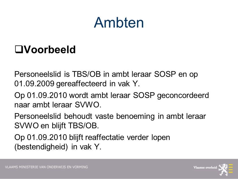 Ambten Voorbeeld. Personeelslid is TBS/OB in ambt leraar SOSP en op 01.09.2009 gereaffecteerd in vak Y.