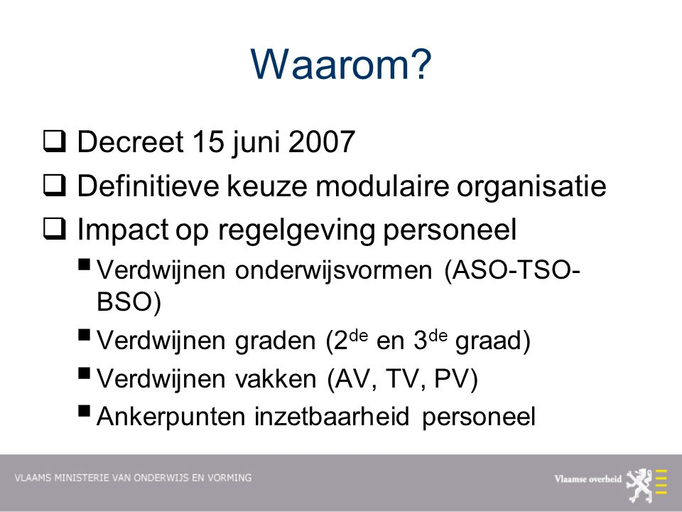 Waarom Decreet 15 juni 2007 Definitieve keuze modulaire organisatie