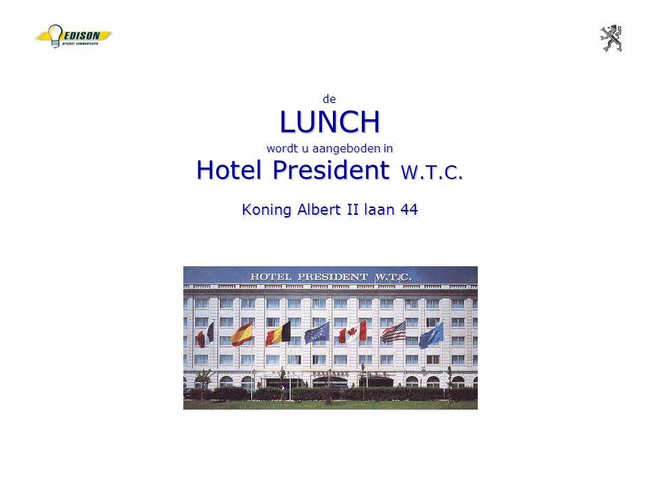 de LUNCH wordt u aangeboden in Hotel President W. T. C