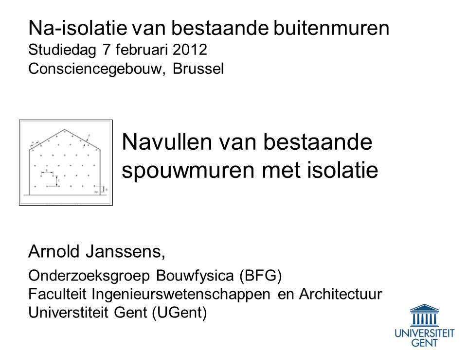 Na-isolatie van bestaande buitenmuren Studiedag 7 februari 2012 Consciencegebouw, Brussel Navullen van bestaande spouwmuren met isolatie