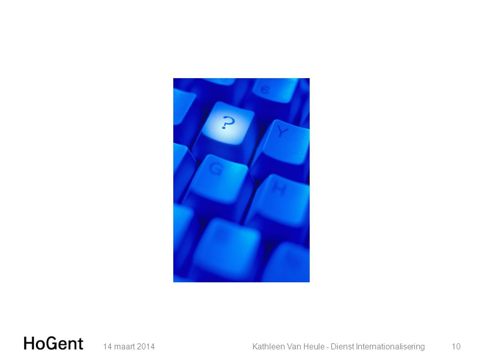 14 maart 2014 Kathleen Van Heule - Dienst Internationalisering