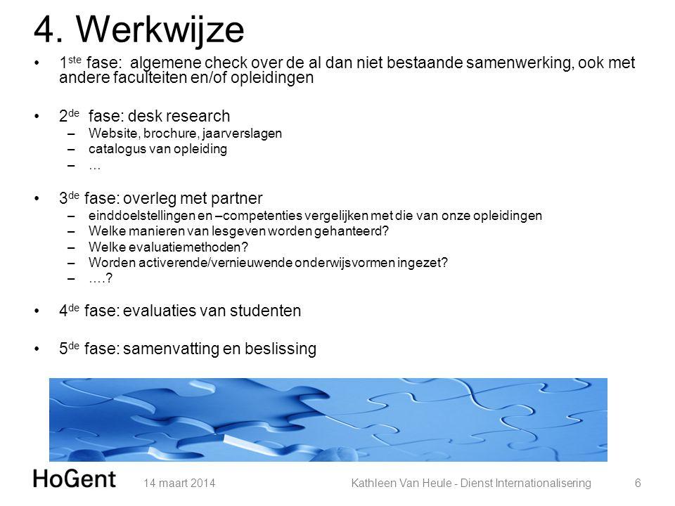 4. Werkwijze 1ste fase: algemene check over de al dan niet bestaande samenwerking, ook met andere faculteiten en/of opleidingen.