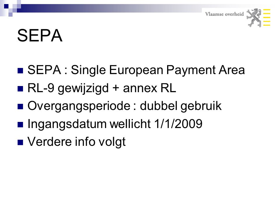 SEPA SEPA : Single European Payment Area RL-9 gewijzigd + annex RL