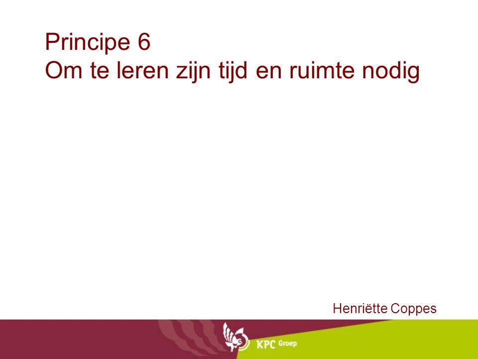 Principe 6 Om te leren zijn tijd en ruimte nodig