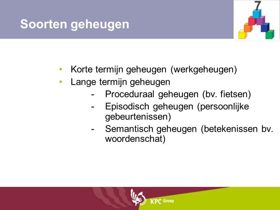 Soorten geheugen Korte termijn geheugen (werkgeheugen) Lange termijn geheugen. Proceduraal geheugen (bv. fietsen)
