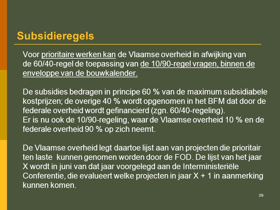 Subsidieregels Voor prioritaire werken kan de Vlaamse overheid in afwijking van. de 60/40-regel de toepassing van de 10/90-regel vragen, binnen de.