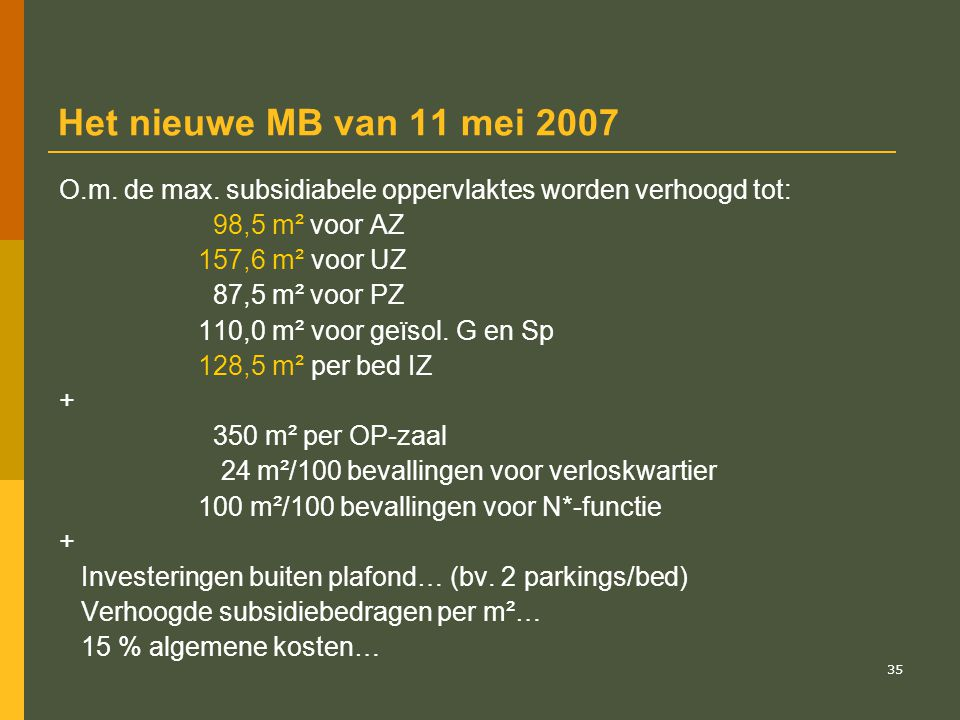 Het nieuwe MB van 11 mei 2007 O.m. de max. subsidiabele oppervlaktes worden verhoogd tot: 98,5 m² voor AZ.