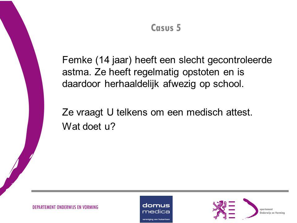 Casus 5 Femke (14 jaar) heeft een slecht gecontroleerde astma. Ze heeft regelmatig opstoten en is daardoor herhaaldelijk afwezig op school.