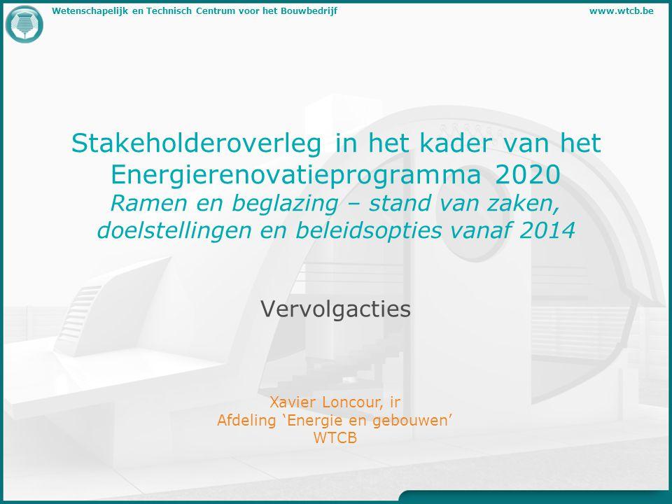 Stakeholderoverleg in het kader van het Energierenovatieprogramma 2020 Ramen en beglazing – stand van zaken, doelstellingen en beleidsopties vanaf 2014