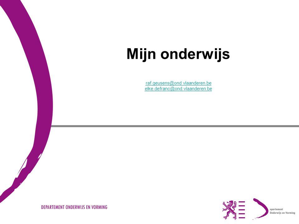 Mijn onderwijs raf. geusens@ond. vlaanderen. be elke. defranc@ond