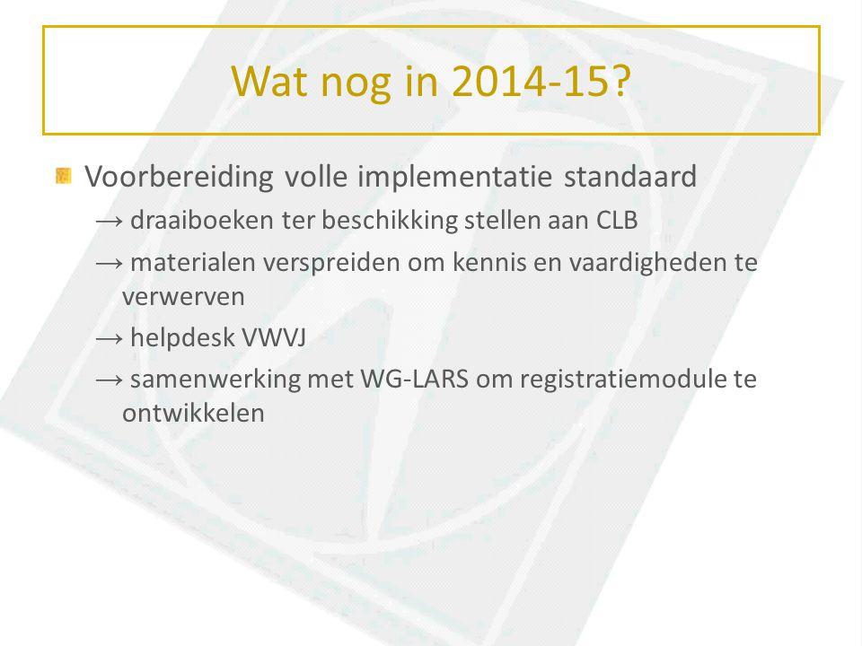 Wat nog in 2014-15 Voorbereiding volle implementatie standaard