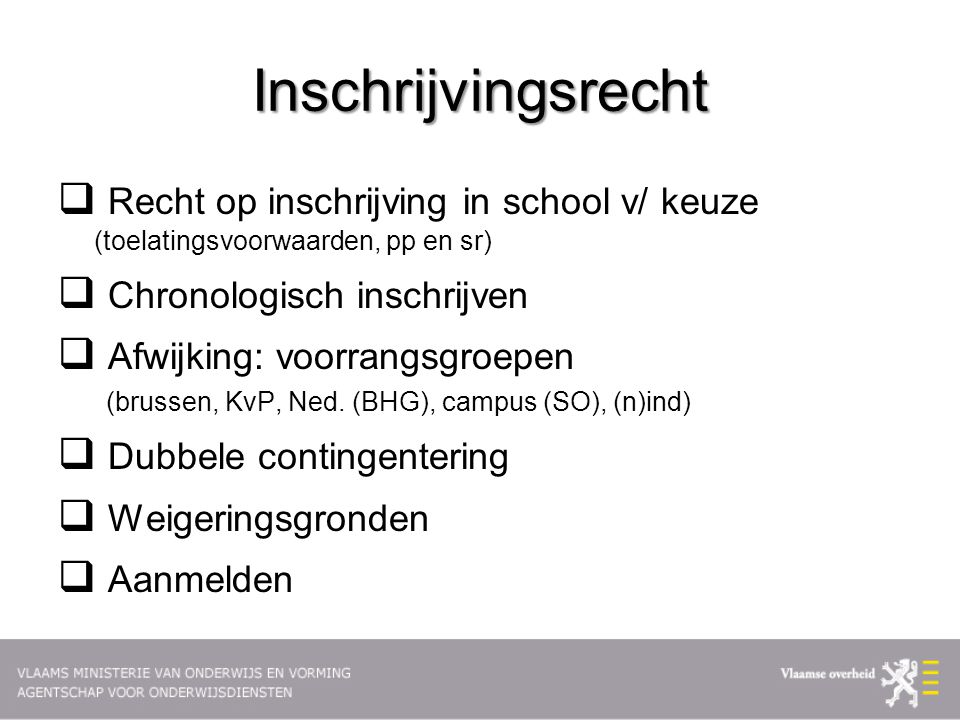 Inschrijvingsrecht Recht op inschrijving in school v/ keuze (toelatingsvoorwaarden, pp en sr)