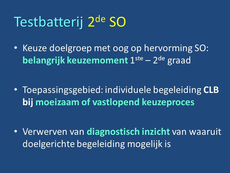 Testbatterij 2de SO Keuze doelgroep met oog op hervorming SO: belangrijk keuzemoment 1ste – 2de graad.