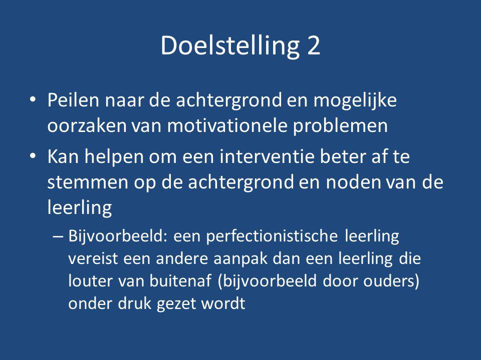 Doelstelling 2 Peilen naar de achtergrond en mogelijke oorzaken van motivationele problemen.