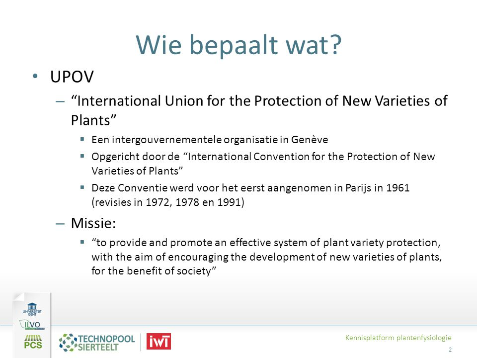 Wie bepaalt wat UPOV. International Union for the Protection of New Varieties of Plants Een intergouvernementele organisatie in Genève.