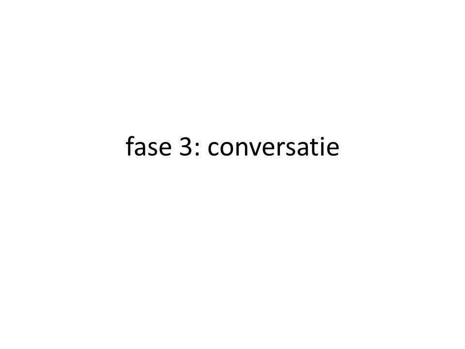 fase 3: conversatie