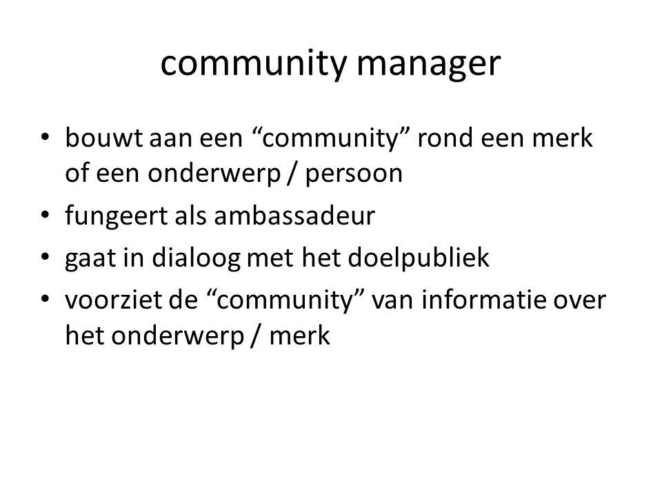 community manager bouwt aan een community rond een merk of een onderwerp / persoon. fungeert als ambassadeur.