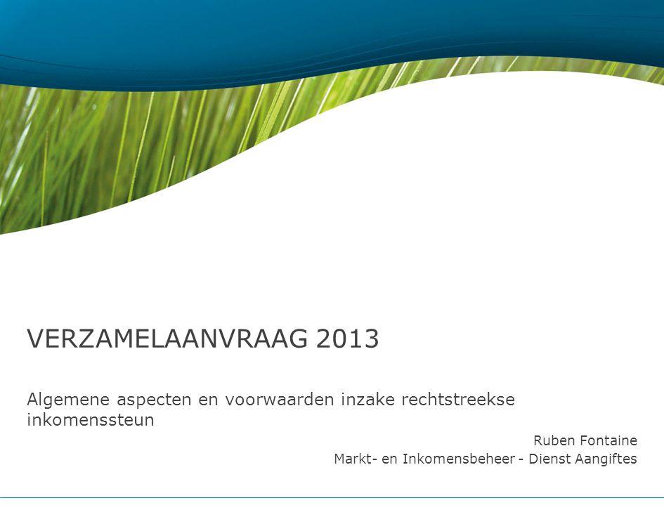 Verzamelaanvraag 2013 Algemene aspecten en voorwaarden inzake rechtstreekse inkomenssteun. Ruben Fontaine.