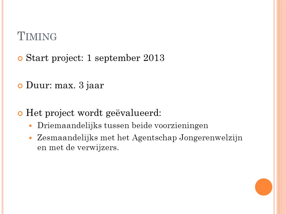 Timing Start project: 1 september 2013 Duur: max. 3 jaar