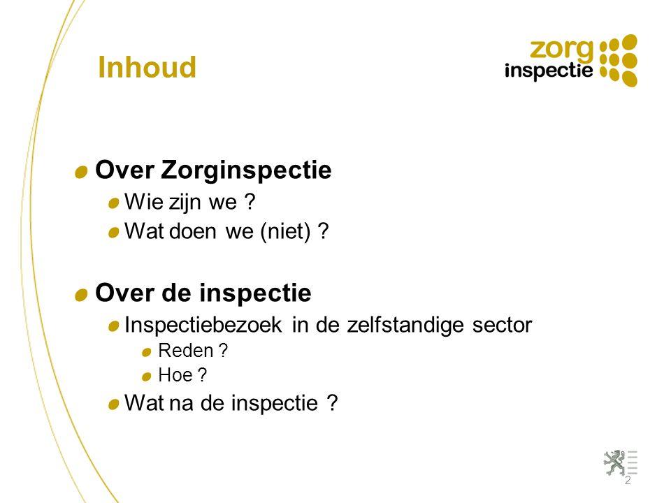 Inhoud Over Zorginspectie Over de inspectie Wie zijn we