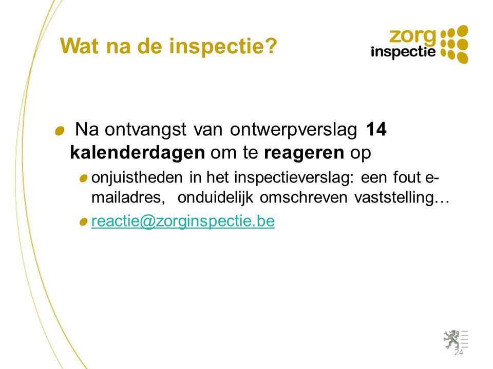 Wat na de inspectie Na ontvangst van ontwerpverslag 14 kalenderdagen om te reageren op.