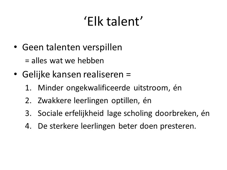 'Elk talent' Geen talenten verspillen Gelijke kansen realiseren =