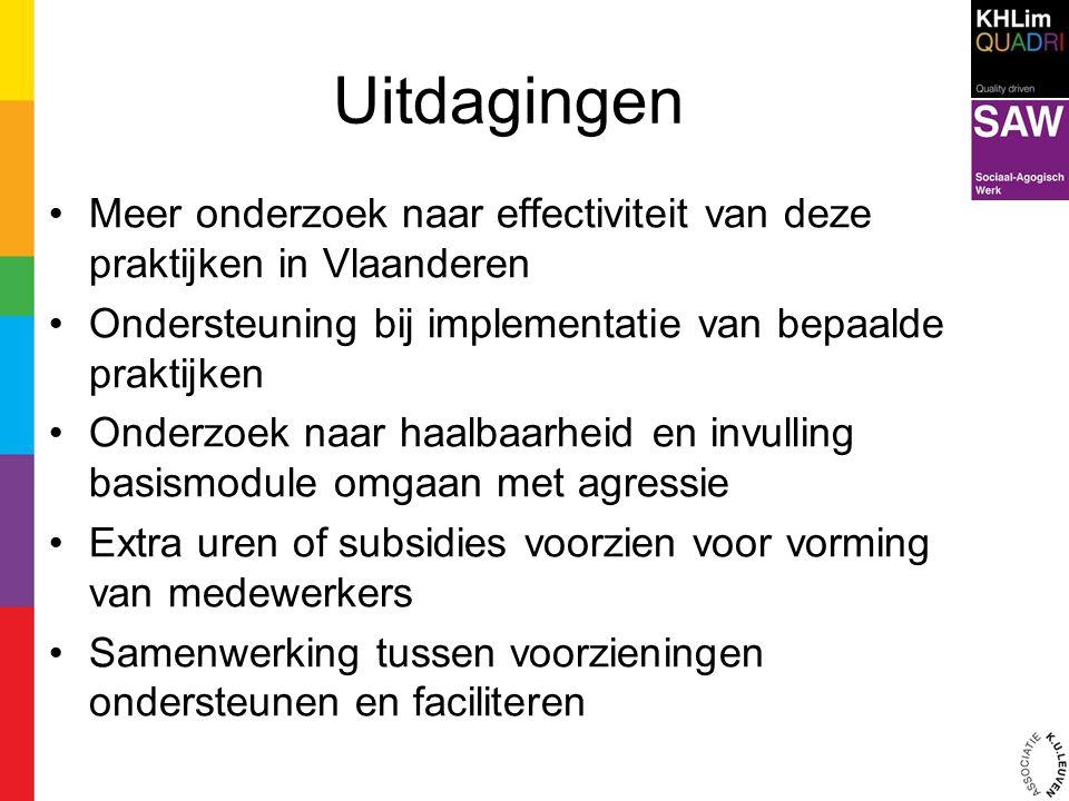 Uitdagingen Meer onderzoek naar effectiviteit van deze praktijken in Vlaanderen. Ondersteuning bij implementatie van bepaalde praktijken.