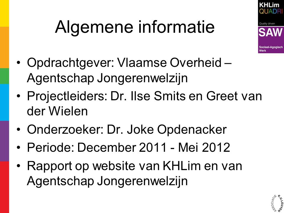 Algemene informatie Opdrachtgever: Vlaamse Overheid – Agentschap Jongerenwelzijn. Projectleiders: Dr. Ilse Smits en Greet van der Wielen.