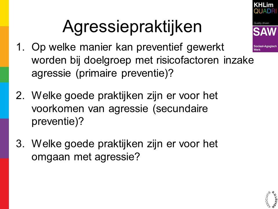 Agressiepraktijken Op welke manier kan preventief gewerkt worden bij doelgroep met risicofactoren inzake agressie (primaire preventie)