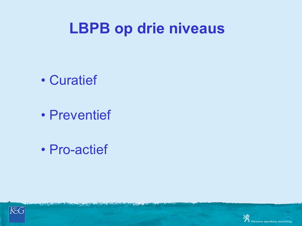 LBPB op drie niveaus Curatief Preventief Pro-actief