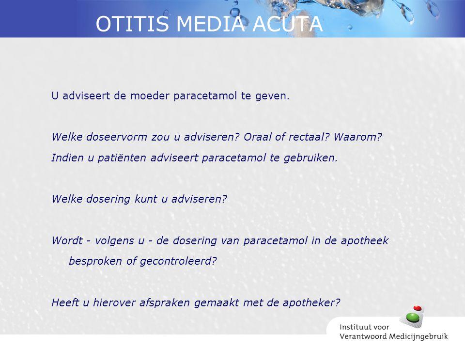 OTITIS MEDIA ACUTA U adviseert de moeder paracetamol te geven.