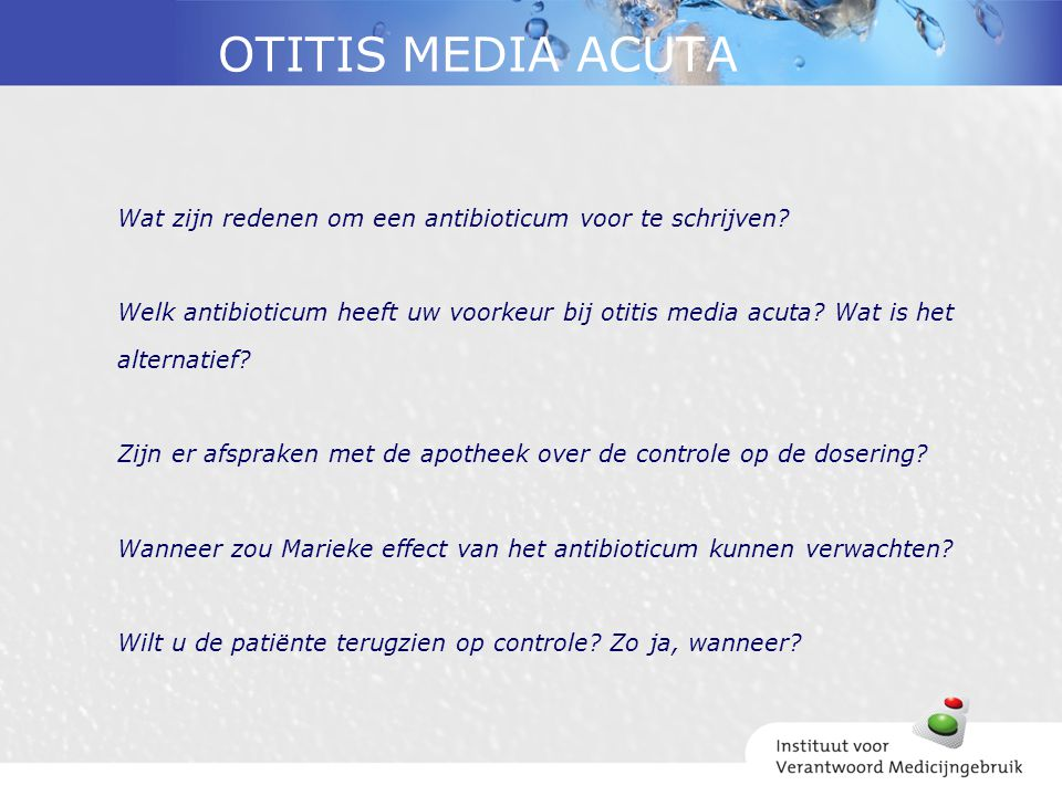OTITIS MEDIA ACUTA Wat zijn redenen om een antibioticum voor te schrijven Welk antibioticum heeft uw voorkeur bij otitis media acuta Wat is het.