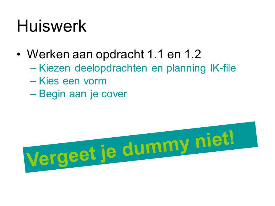 Vergeet je dummy niet! Huiswerk Werken aan opdracht 1.1 en 1.2
