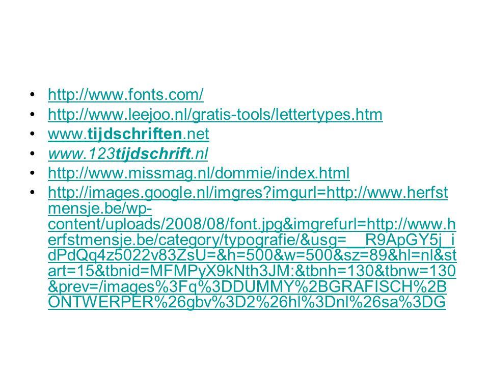 http://www.fonts.com/ http://www.leejoo.nl/gratis-tools/lettertypes.htm. www.tijdschriften.net. www.123tijdschrift.nl.